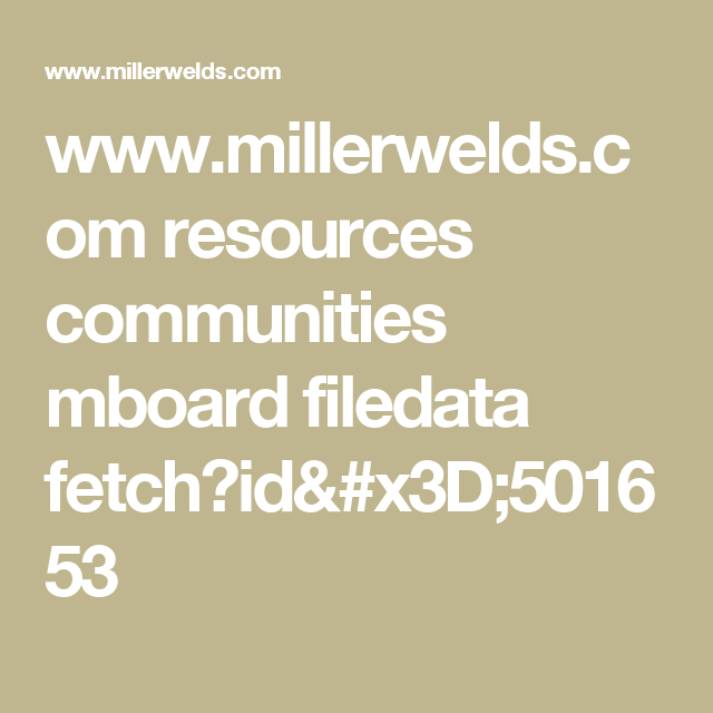 www.millerwelds.com resources communities mboard filedata fetch?id=501653