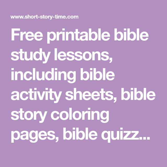 free printable bible study lessons including bible activity sheets bible story coloring pages bible quizzes and more free printable short stories for