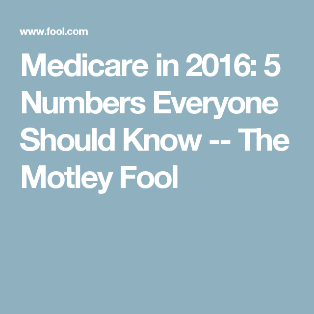 Medicare in 2016: 5 Numbers Everyone Should Know -- The Motley Fool