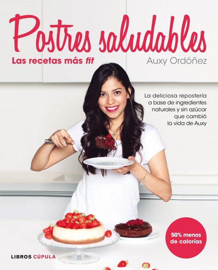 Postres Saludables, las Recetas más Fit - Auxy Ordóñez