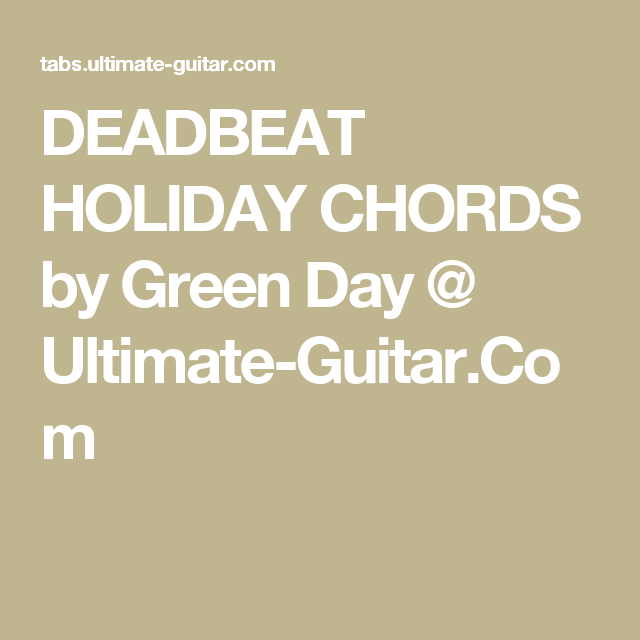 DEADBEAT HOLIDAY CHORDS by Green Day @ Ultimate-Guitar.Com   Chords ...