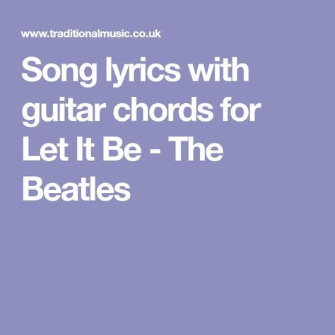 Song Lyrics With Guitar Chords For Let It Be The Beatles Music