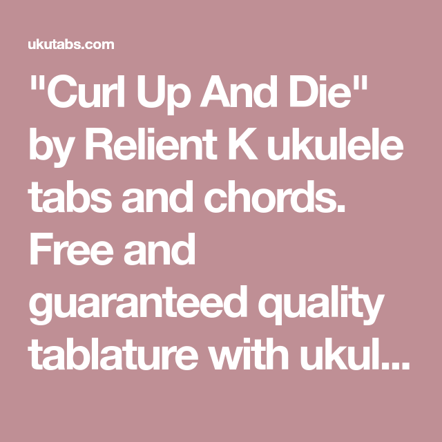 Curl Up And Die By Relient K Ukulele Tabs And Chords Free And