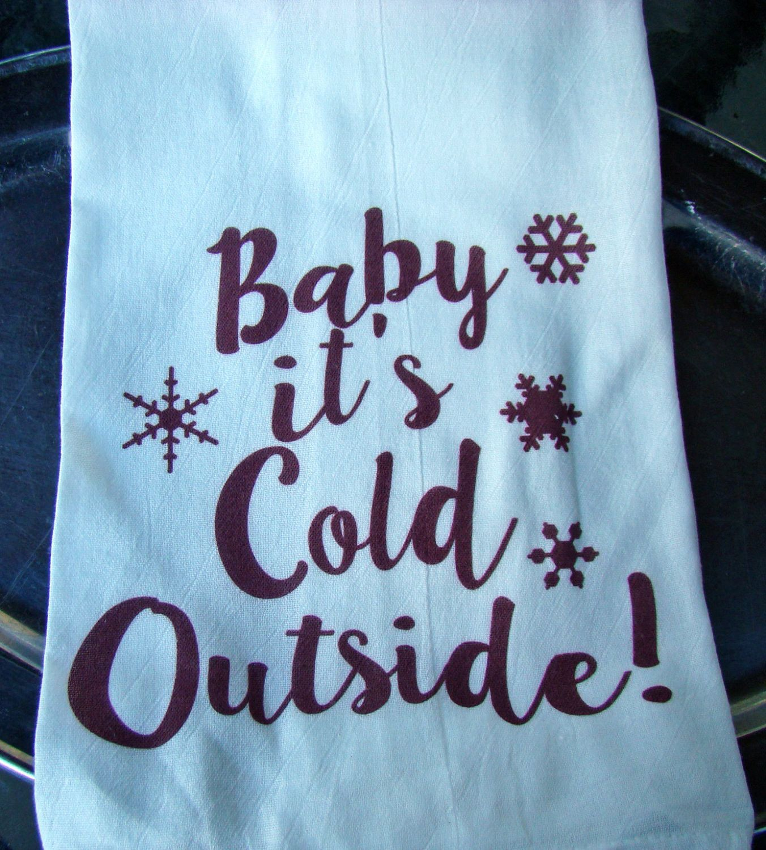 Holiday Dish Towel Christmas Decor Hostess Gift Kitchen Towel Flour Sack Towel Christmas Gift Baby Its Cold