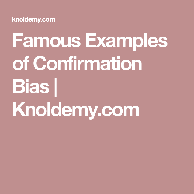 Famous Examples Of Confirmation Bias Knoldemy Confirmation