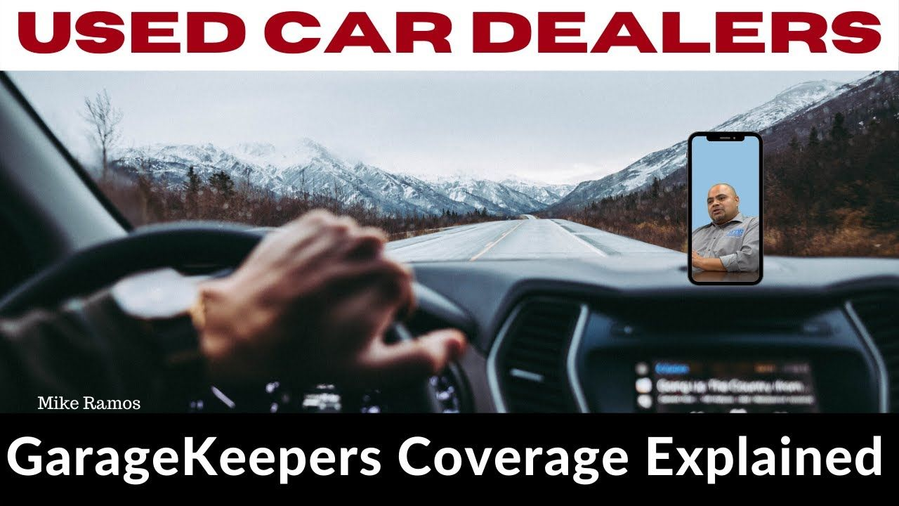 Used Car Dealer Insurance Garagekeepers Coverage Explained In 2020 Used Car Dealer Car Dealer Used Cars