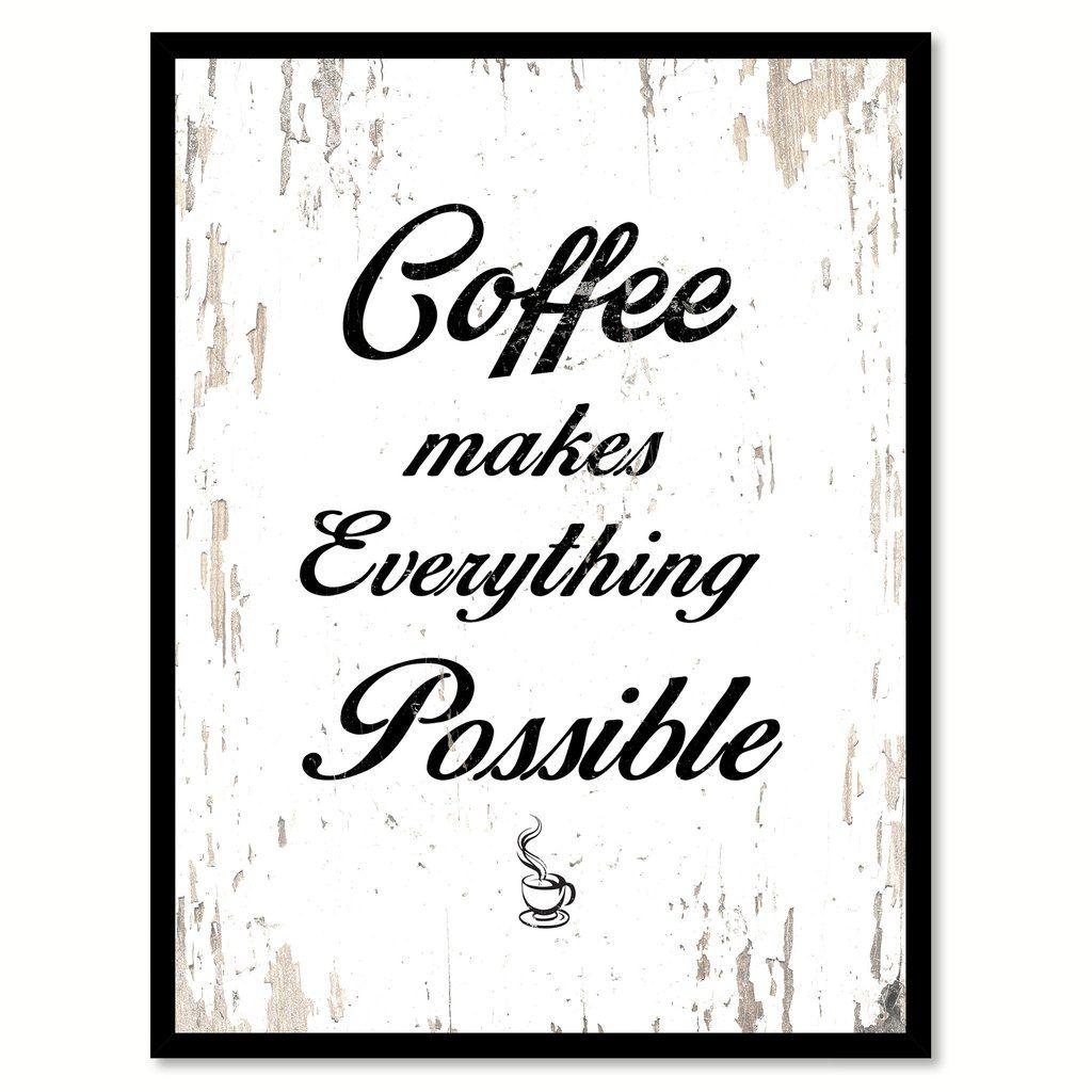 Coffee Makes Everything Possible Quote Saying Canvas Print