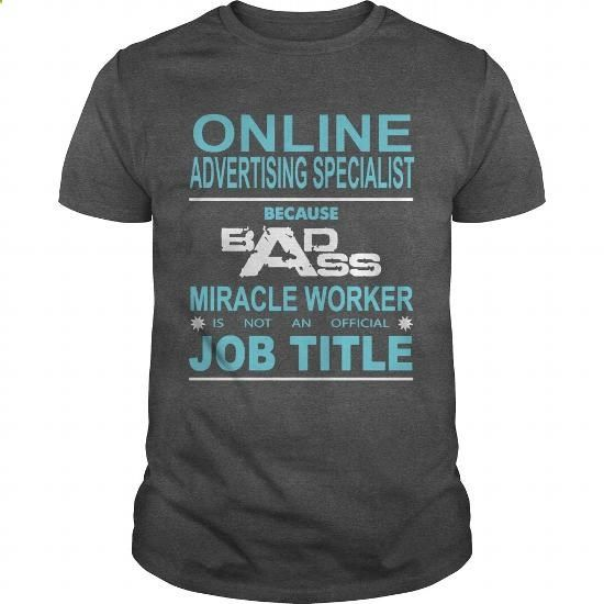 because badass miracle worker is not an official job title online advertising specialist t shirts - Online Advertising Specialist