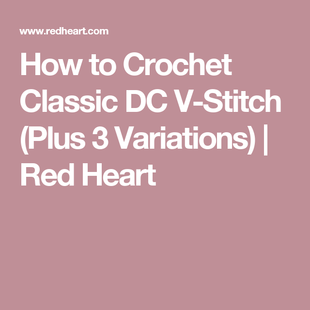 How to Crochet Classic DC V-Stitch (Plus 3 Variations) | Red Heart ...