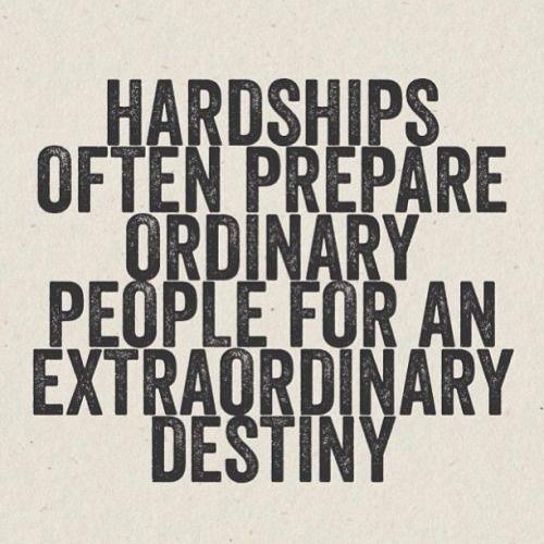 Hardships prepare people for extraordinary destinies life quotes quotes quote life destiny life sayings hardships