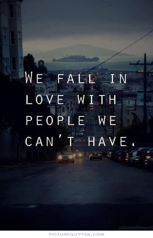 We Fall In Love With People We Cant Have Brokenheart Quotes Him