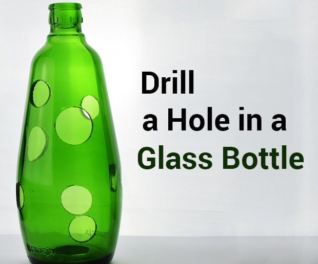 How To Drill A Hole In A Glass Bottle Glass Bottle Crafts Recycled Glass Bottles Glass Bottles