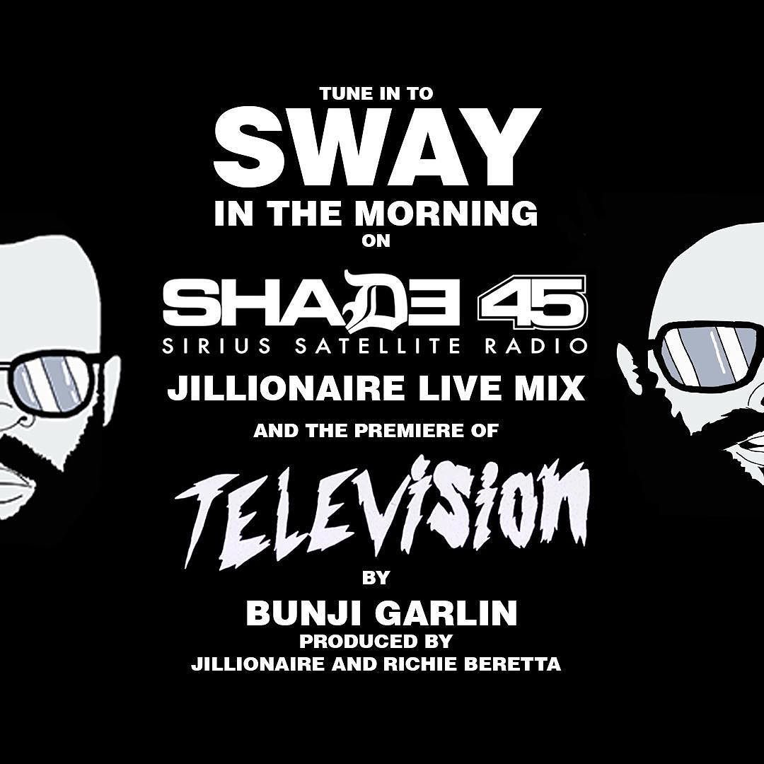 "TUNE IN @swayinthemorning on @shade45 @siriusxm radio @jillionaire live mix & the premiere of ""Television"" by @bunjigarlin produced by #Jillionaire & @richieberetta"