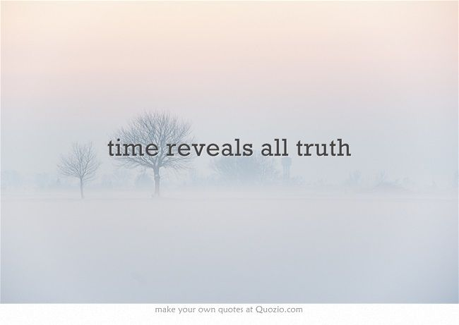 Time Reveals All Truth Quotes Pinterest Quotes All Quotes And