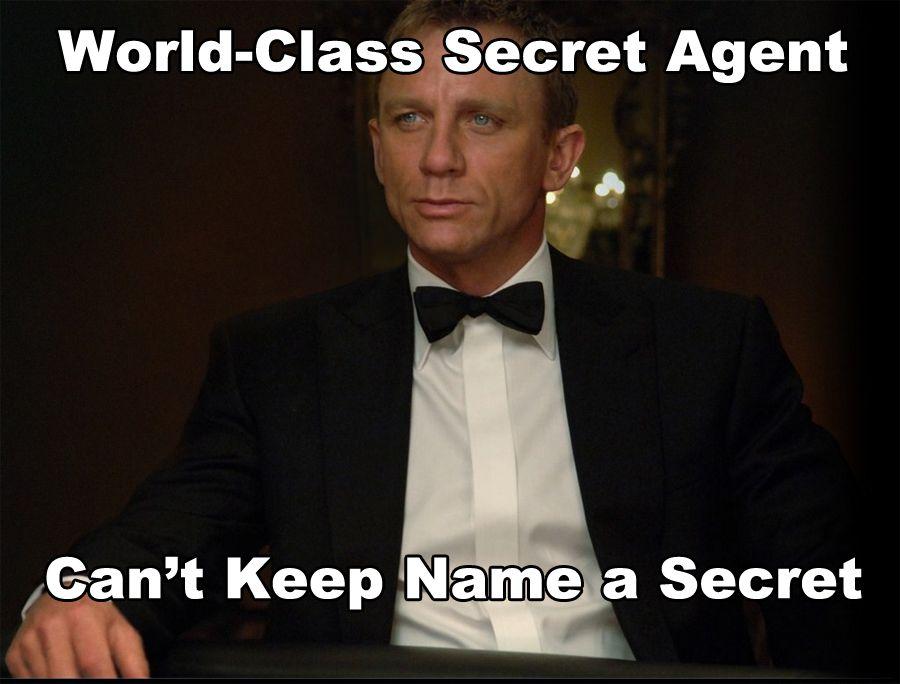 3512ae35db014a2e1411418dd566a1df james bond meme world class secret agent can't keep name a,The Names Bond Meme