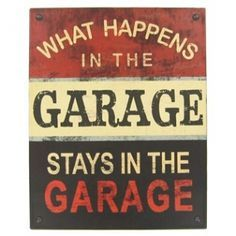 Image result for what goes on in the garage stays in the garage sign