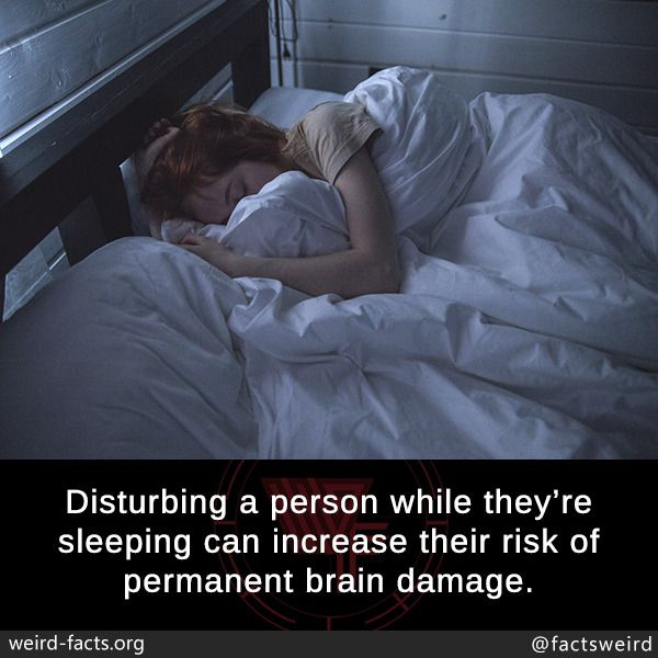 Disturbing a person while they're sleeping can increase ...