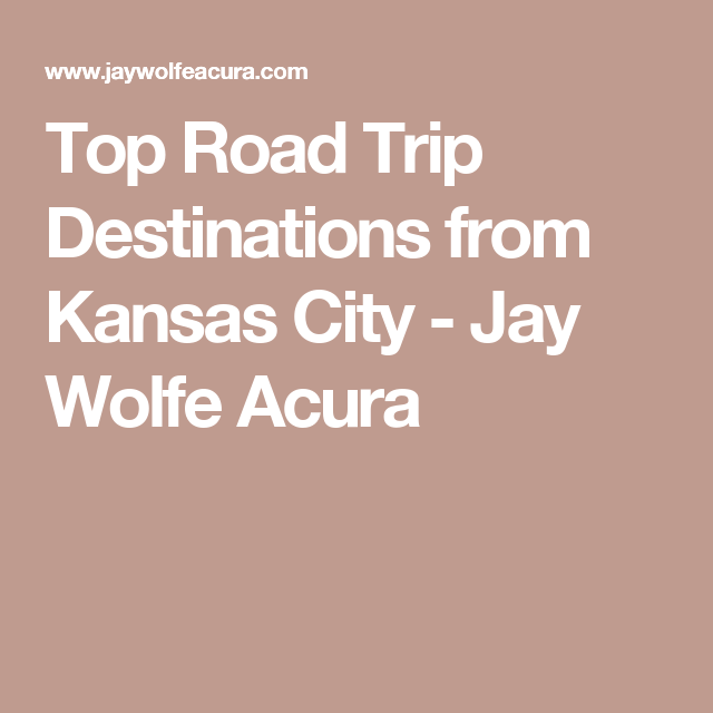 Top Road Trip Destinations From Kansas City
