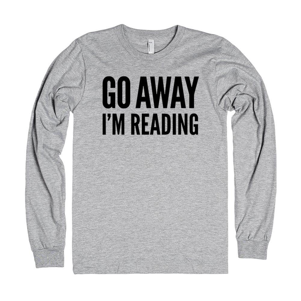 Go Away I'm Reading Long Sleeve T-Shirt