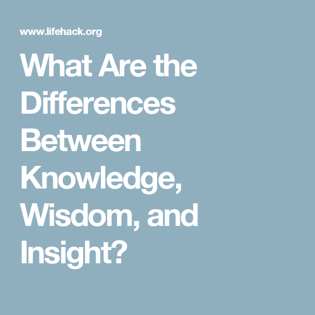 difference between knowledge wisdom essay The difference between truth and belief print reference this  disclaimer:  there are differing claims on the roles that revealed and acquired knowledge play and whether truth is subjective, objective, or absolute  if you are the original writer of this essay and no longer wish to have the essay published on the uk essays website then.