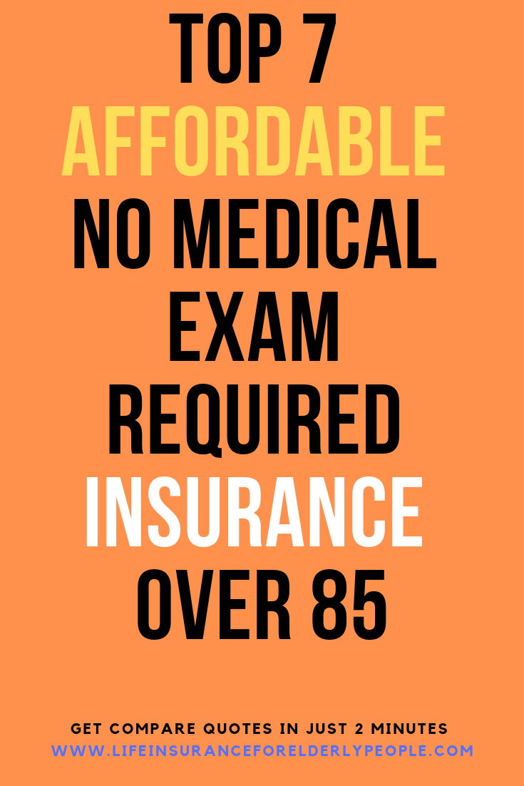 Top 7 Affordable No Medical Exam Required Insurance Over 85 Life