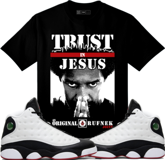 21f3c2ab199f5d Original Rufnek T-Shirt Jordan 13 He Got Game Sneaker Tees Shirt - TRUST IN  JESUS