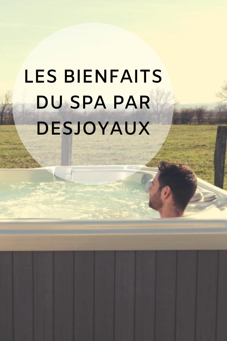 Les Bienfaits Du Spa Par Desjoyaux Spa Spa Exterieur Et Exterieur