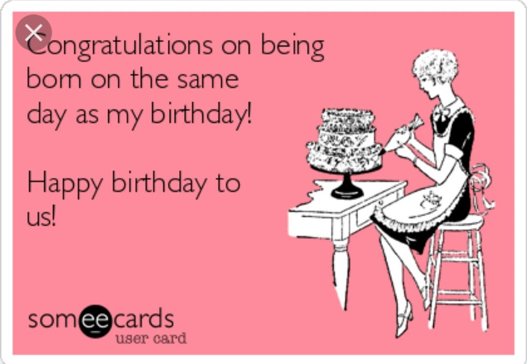 Congratulations On Being Born On The Same Day As My Birthday Happy