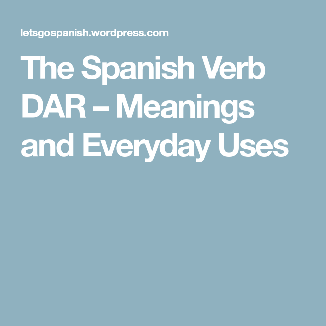 The Spanish Verb DAR – Meanings and Everyday Uses | Spanska