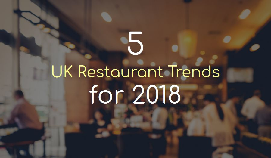 5 uk restaurant trends for 2018 https www redinfographics