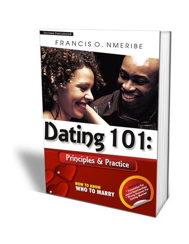 Dating 101: Principles & Practice or How To Know Who To Marry – SuccesssPublishers