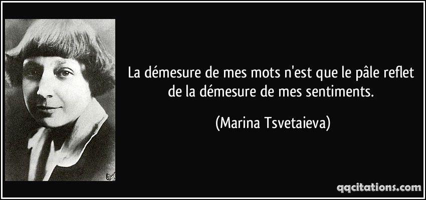 La démesure de mes mots n'est que le pâle reflet de la démesure de mes sentiments. (Marina Tsvetaieva) #citations #MarinaTsvetaieva