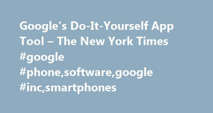 Googles do it yourself app tool the new york times google googles do it yourself app tool the new york times google solutioingenieria Images
