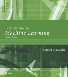 Introduction To Machine Learning The Mit Press Introduction To Machine Learning Machine Learning Machine Learning Methods