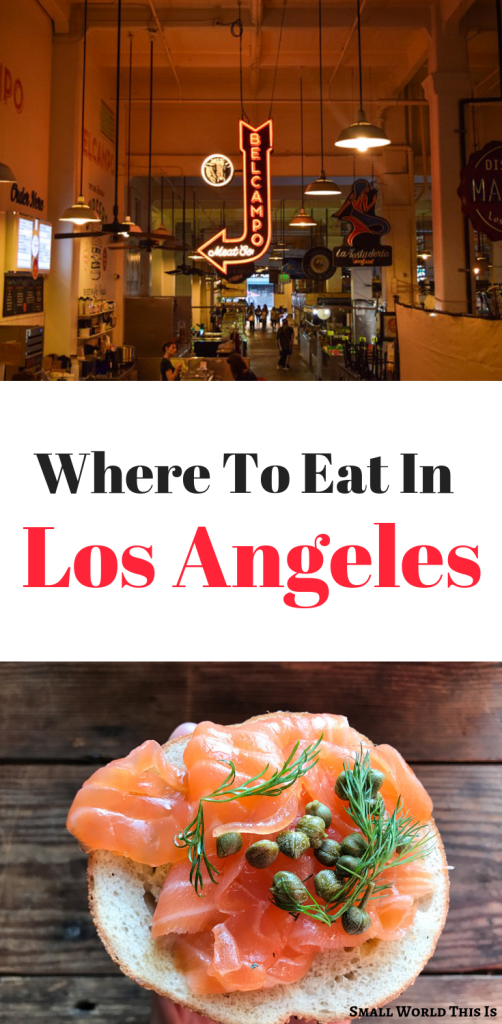 Where To Eat In Los Angeles Small World This Is Los Angeles Food Foodie Travel Los Angeles Travel
