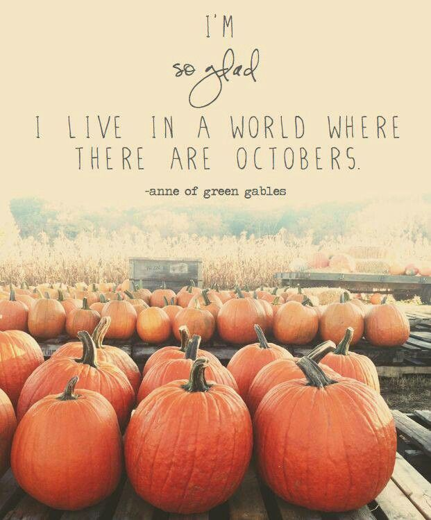"""""""I'm so glad I live in a world where there are Octobers."""" Ann of Green Gables #inspiration #fall #october"""