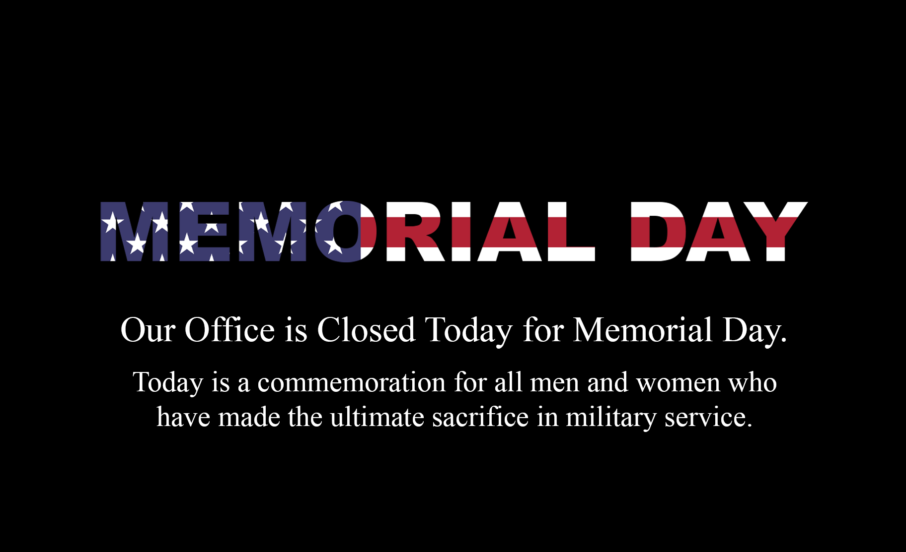 Happy Memorial Day Our Office Will Be Closed Today So We May