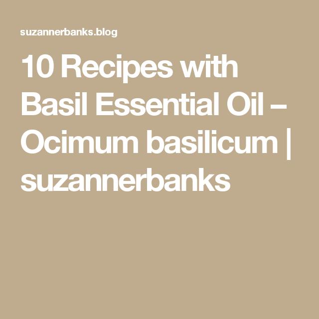 10 Recipes with Basil Essential Oil – Ocimum basilicum   suzannerbanks