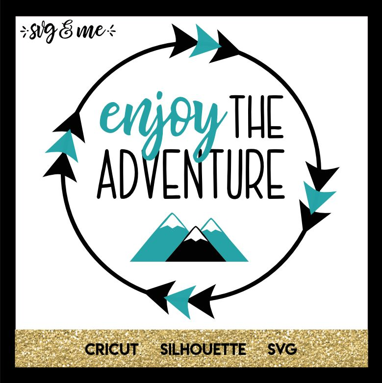 Enjoy the Adventure Cricut, Adventure, Silhouette projects