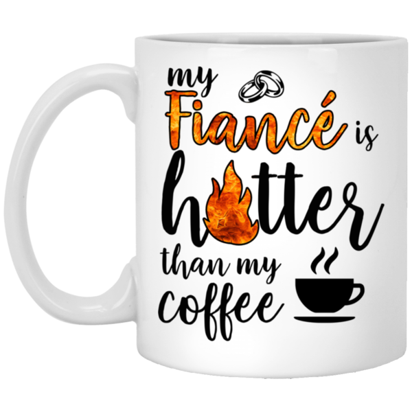 My Fiance Is Hotter Than My Coffee - Funny Valentines Day Gifts For Fiance