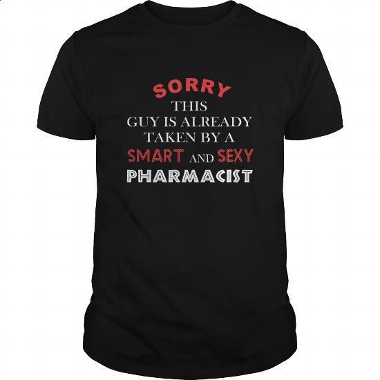Pharmacist Tshirt  Sorry this guy is already taken by a smart and sexy Pharmacist - #lrg hoodies #linen shirt. CHECK PRICE => https://www.sunfrog.com/Jobs/Pharmacist-T-shirt--Sorry-this-guy-is-already-taken-by-a-smart-and-sexy-Pharmacist-Black-Guys.html?id=60505