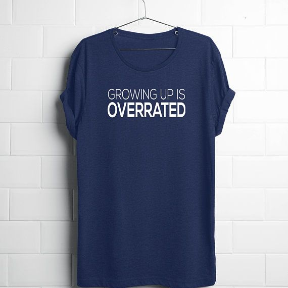 4a5f2a8b7 Growing Up is Overrated Shirt, Funny Tshirts for Him, Men Graphic Tees, Women  Graphic Tees,Funny Tee