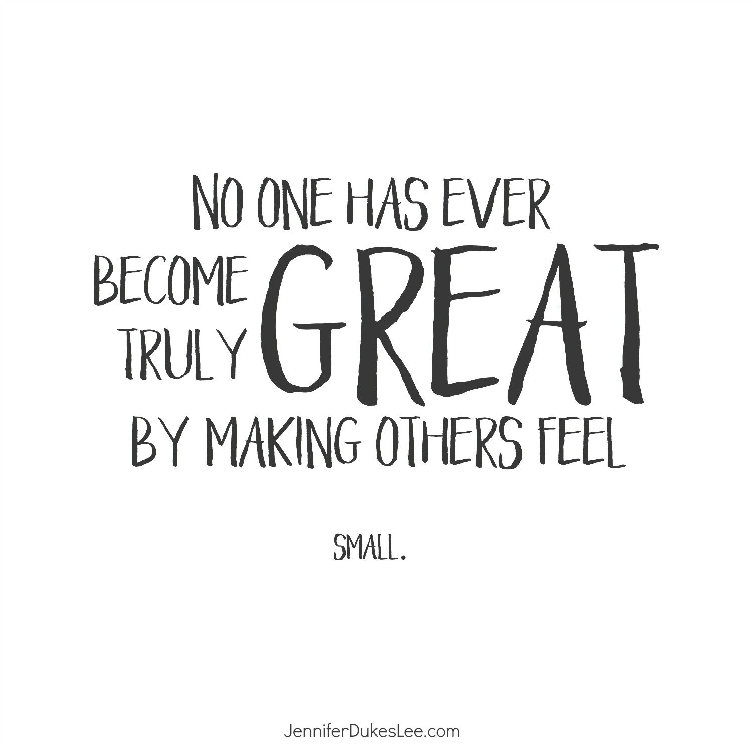 Great Small Quotes No Truly Great Person Makes Others Feel Small Encouraging Words