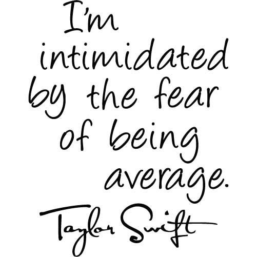 Famous Quotes About Fear Taylor Swift Quote  Fear Of Being Average Small Vinyl Wall Decal .