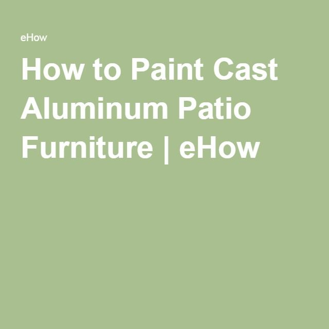 How To Paint Cast Aluminum Patio Furniture Ehow