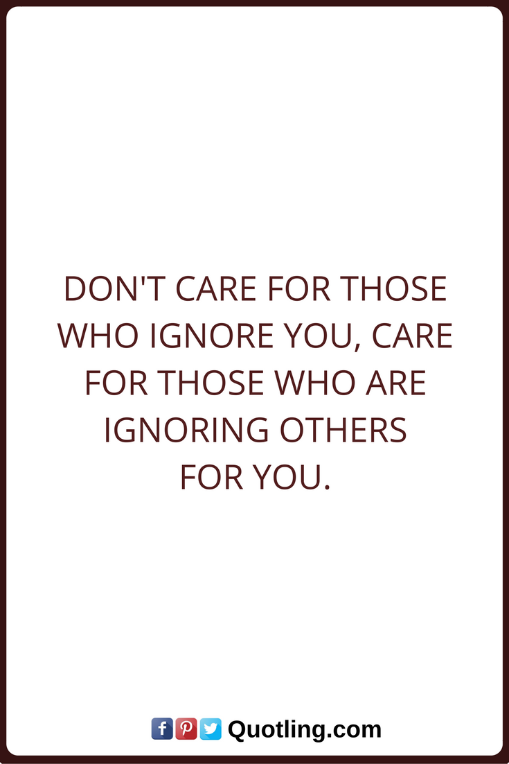 Ignore Quotes Dont Care For Those Who Ignore You Care For Those