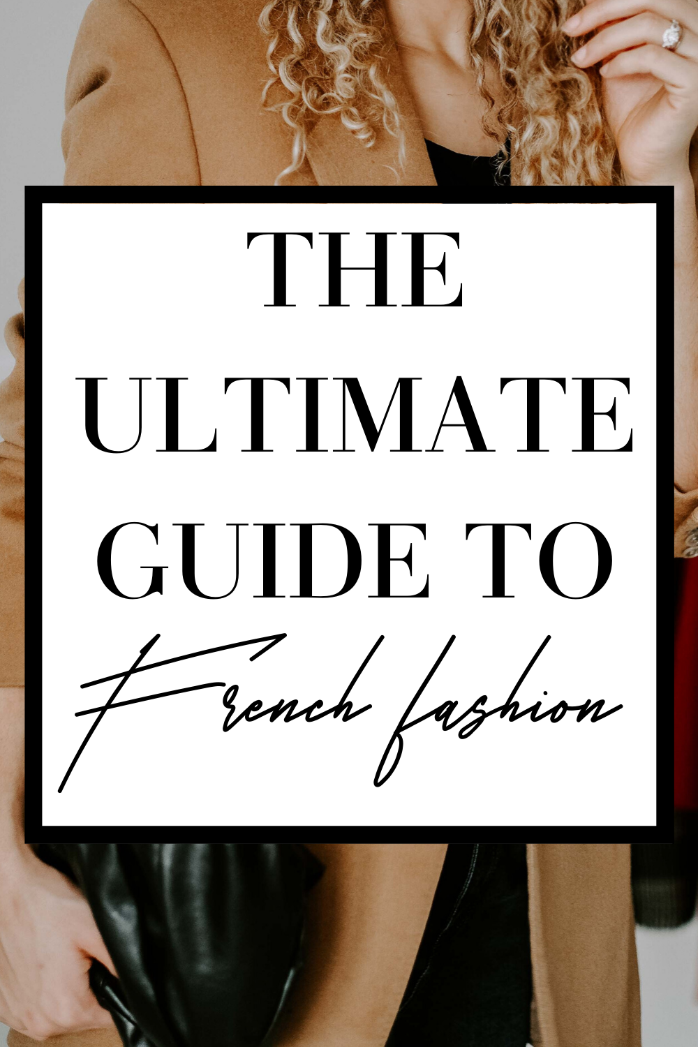 The Ultimate Resource to French Fashion | Look Parisian Chic in No Time!