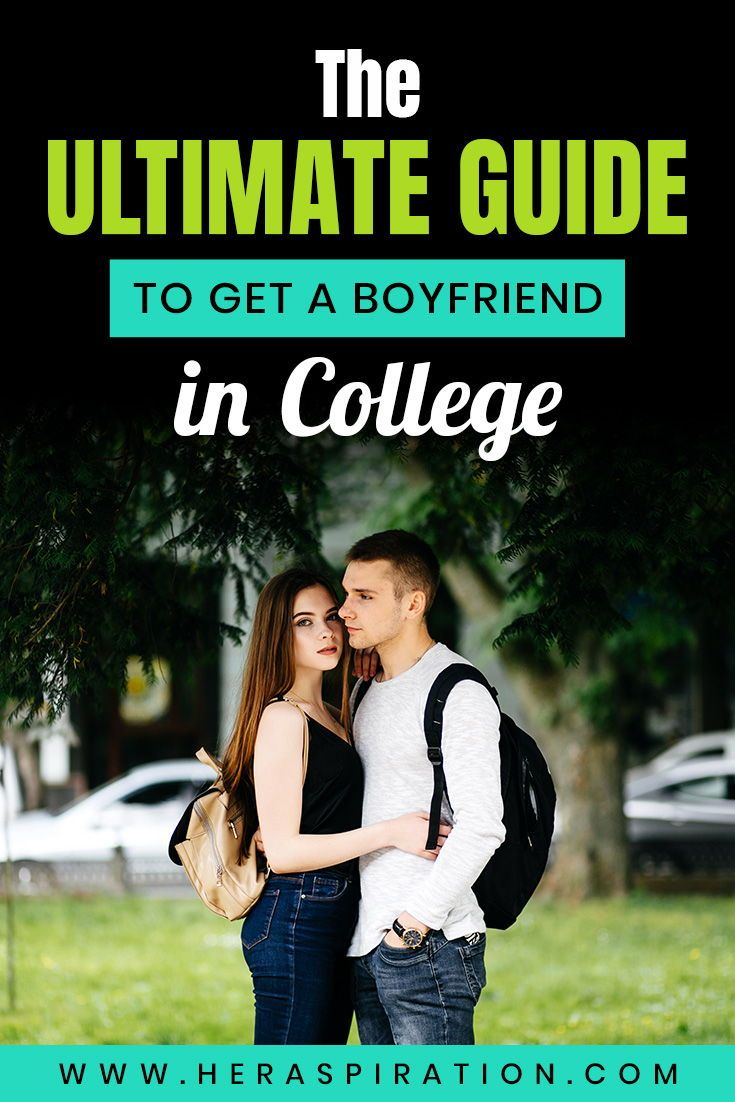 How to get a boyfriend in college the ultimate guide