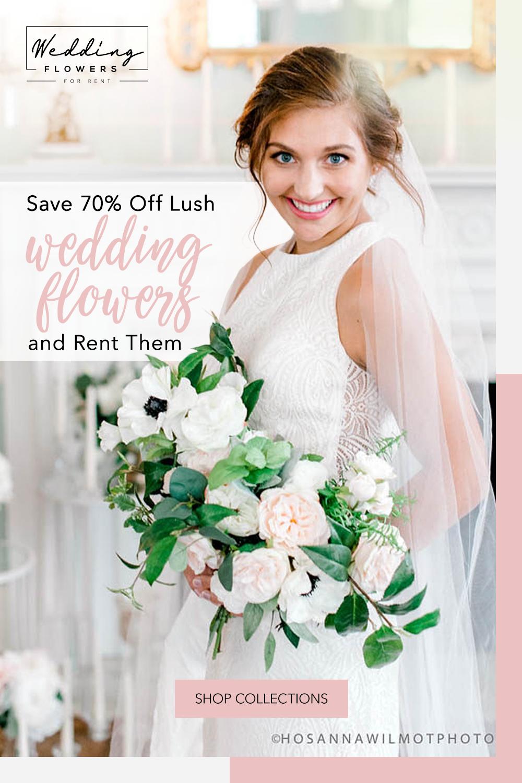 Rent Your Wedding Flowers Wedding Flowers Lush Wedding Wedding