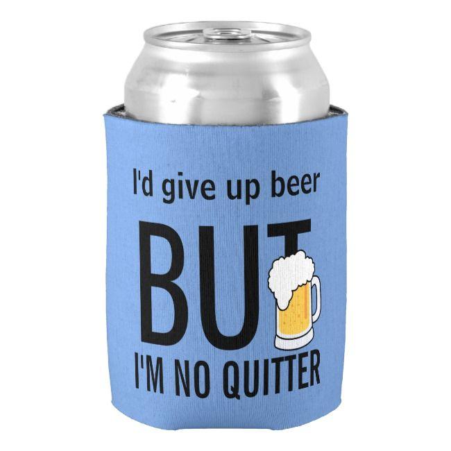Beer No Quitter Blue Humor Can Cooler Zazzle Beer